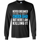 Never dreamed id be a sexy cheer dad killing it Long Sleeve