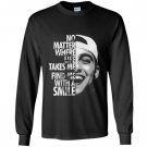No matter where life takes me find me with a smile Long Sleeve