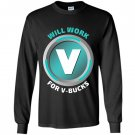 Will work for v bucks virtual currency funny gamer Long Sleeve