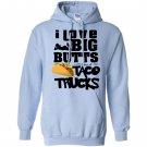 I love big butts and taco trucks taco gift Hoodie