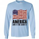 America love it or leave it patriotic american flag Long Sleeve