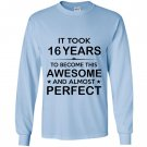 Sixteen 16 year old 16th birthday gift ideas Long Sleeve