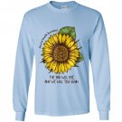 Sunflower mental health awareness the sun will rise Long Sleeve