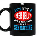 Not a beer belly its a fuel for sex machine Mug Black