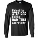 Im not the step dad im the dad that stepped up Long Sleeve