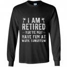 Im retired youre not funny retirement joke gift Long Sleeve
