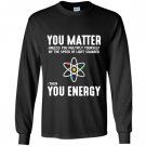 Neil degrasse tyson you matter then you energy Long Sleeve