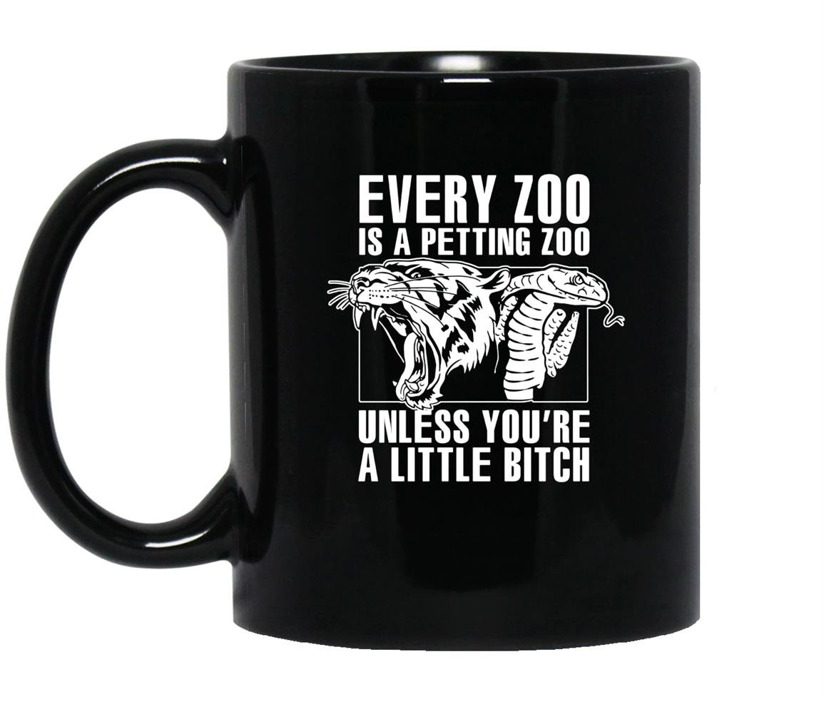 Every zoo is a petting zoo unless youre a bitch Mug Black