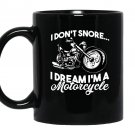 I dont snore i dream im a motorcycle Mug Black