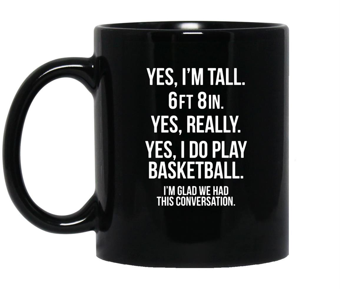 Yes im tall i play basketball funny 6 8 gift Mug Black