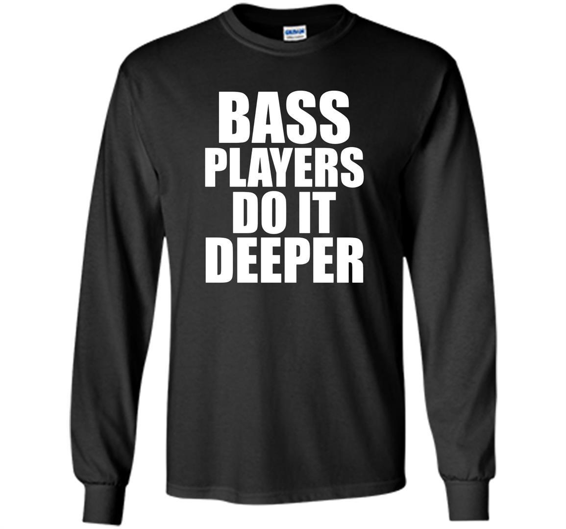 Bass players do it deeper for bass guitarists gift Long Sleeve