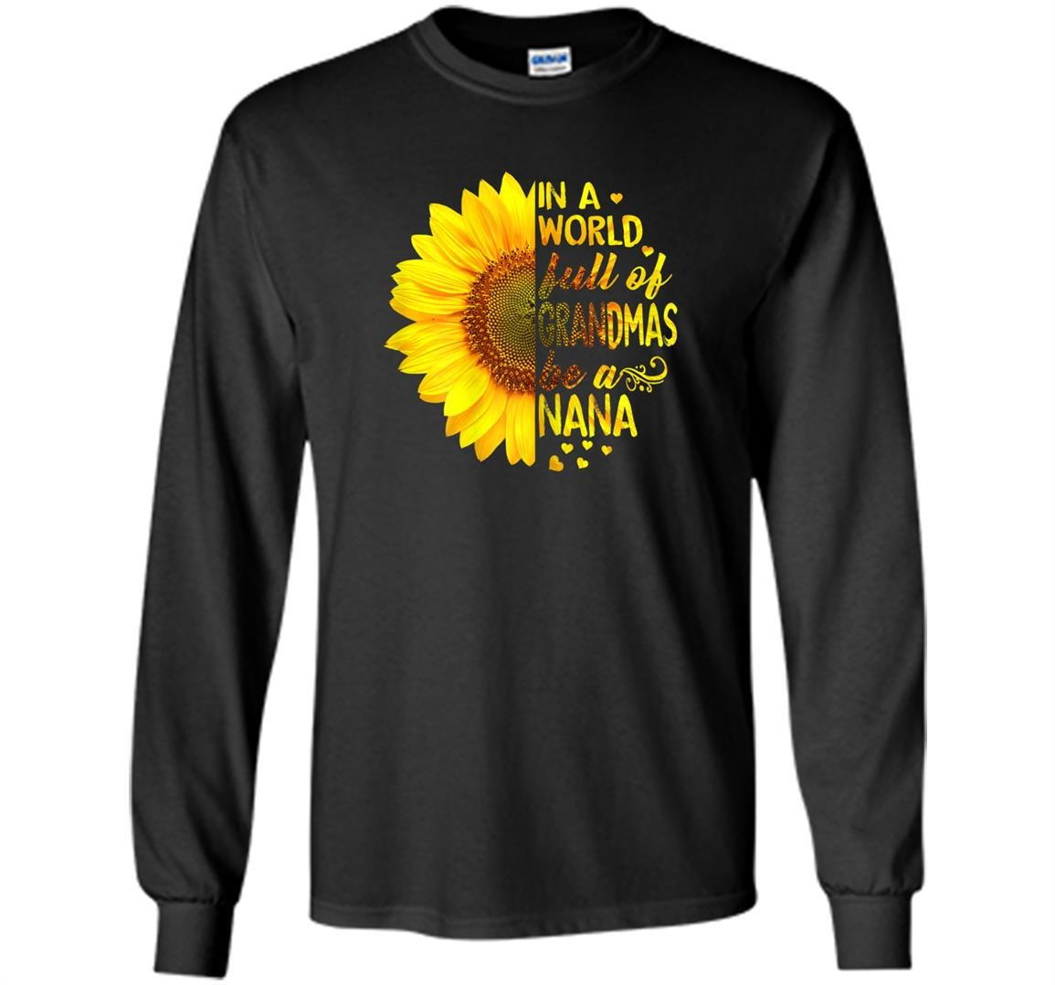 In a world full of grandmas be nana sunflower Long Sleeve