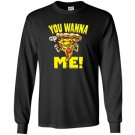 You wanna piece of me pizza Long Sleeve