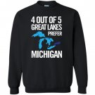4 out of 5 great lakes prefer michigan funny Sweatshirt