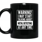 Warning i may start talking about metal detecting Mug Black