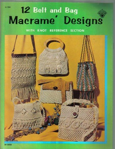 12 Belt and Bag Macrame Designs with Knot Refernece Section