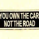 You Own the Car not the Road Small Badge Biker Vest Jacket Patch SB808