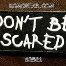 Don't Be Scared Small Badge for Biker Vest jacket Motorcycle Patch