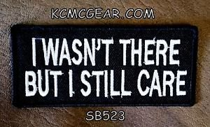 I Wasn't there But I Still Care Small Badge for Biker Vest Motorcycle Patch