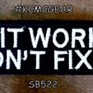 If it Works Don't Fix it Small Badge for Biker Vest jacket Motorcycle Patch