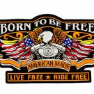Born to be Free Eagle Center Patch American Made Live Free Ride free for Vest