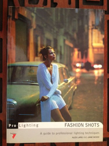 Fashion Shots : A Guide to Professional Lighting Techniques Alex Larg 1998