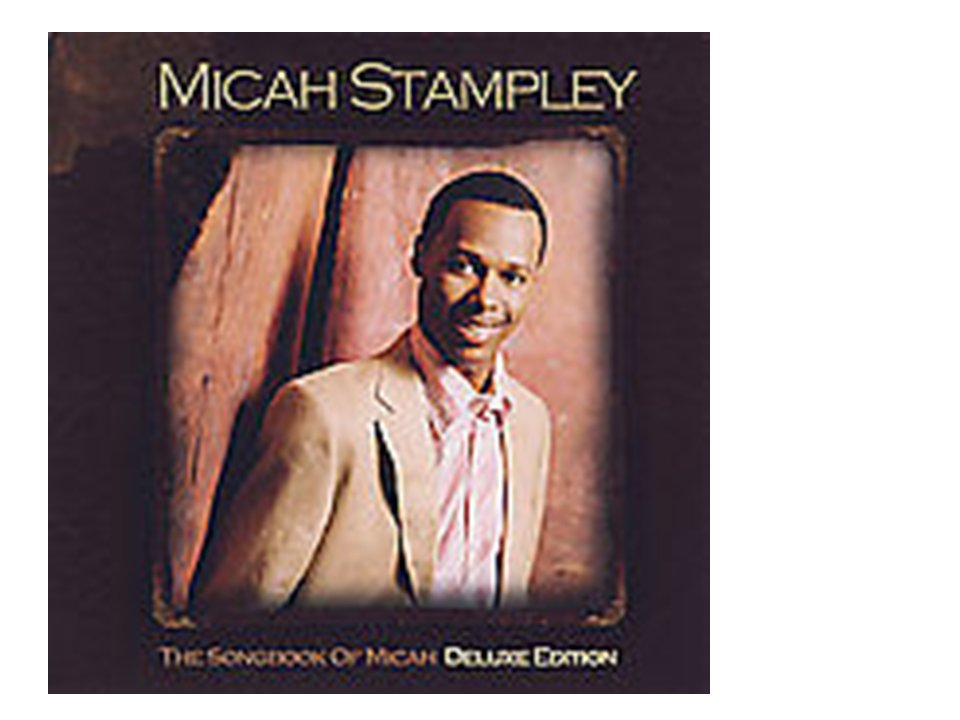 Micah Stampley (The Song Book of Micah, Deluxe Edition (CD,  2007)