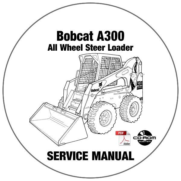Bobcat All Wheel Steer Loader A300 Service Manual 523411001- 523511001 CD