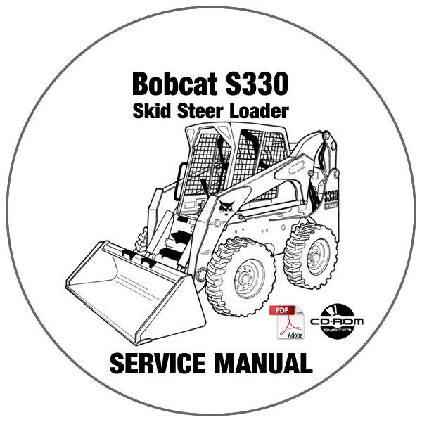 Bobcat Skid Steer Loader S330 Service Manual A5HA11001- AAKM11001 CD