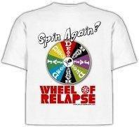 """""""Wheel of Relapse"""" T-Shirt"""