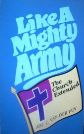 Like a Mighty Army The Church Extended by Van Der Puy, Abe C.