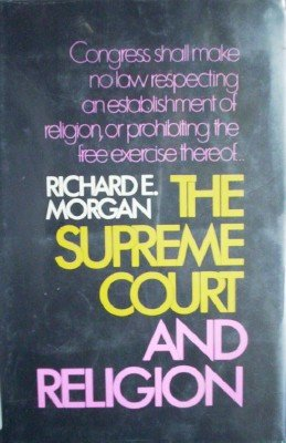 The Supreme Court and Religion by Morgan, Richard E.
