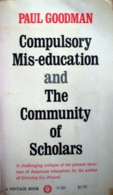 Compulsory Mis-education and the Community of by Goodman, Paul