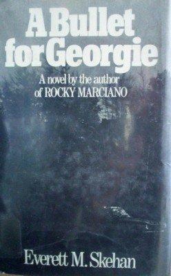 A Bullet for Georgie by Skehan, Everett