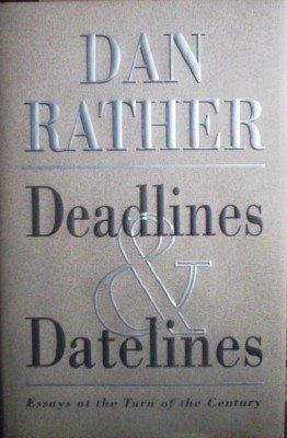 Deadlines & Datelines by Rather, Dan