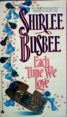 Each Time We Love by Busbee, Shirlee