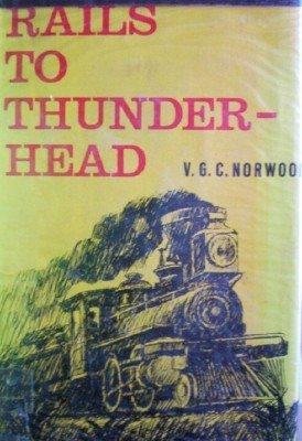 Rails to Thunder-Head by Norwood, V G C