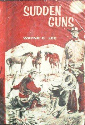 Sudden Guns by Lee, Wayne C.