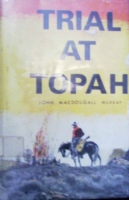 Trial at Topah by Murray, John MacDougall