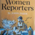 Great Women Reporters by Jakes, John