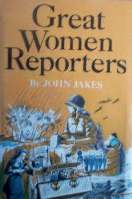 Great Women Reporters by Jakes, John