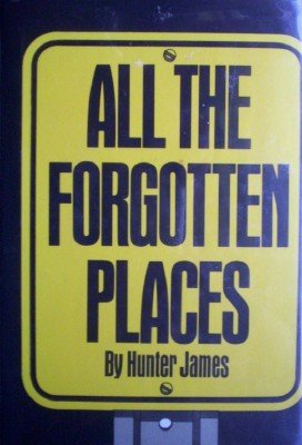 All the Forgotten Places by James, Hunter