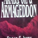 Arabs, Oil & Armageddon by James, Edgar, C