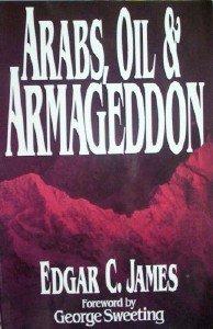 Arabs, Oil & Armageddon by James, Edgar, C