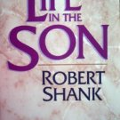 Life in the Son by Shank, Robert
