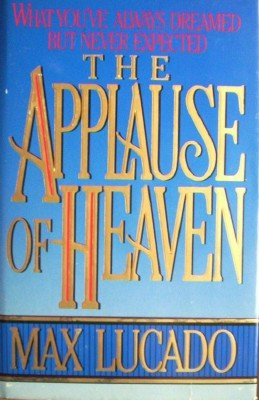 The Applause of Heaven by Lucado, Max
