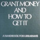 Grant Money and How to Get It by Boss, Richard W