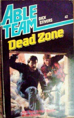 Able Team:Dead Zone by Stivers, Dick
