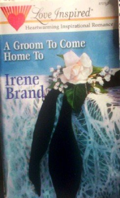A Groom To Come Home To by Brand, Irene