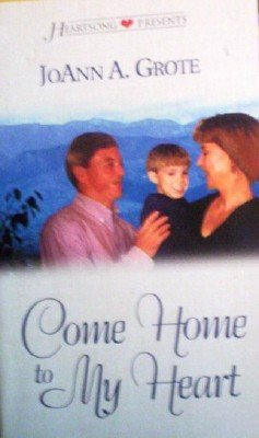 Come Home to My Heart by Grote, JoAnn A.